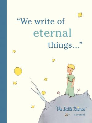 The Little Prince Hardcover Journal: We Write of Eternal Things