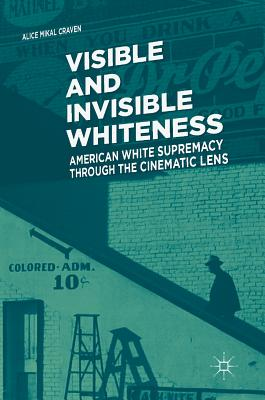 Visible and Invisible Whiteness: American White Supremacy through the Cinematic Lens