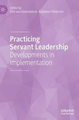 Practicing Servant Leadership: Developments in Implementation