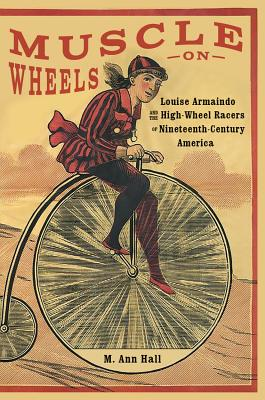 Muscle on Wheels: Louise Armaindo and the High-Wheel Racers of Nineteenth-Century America