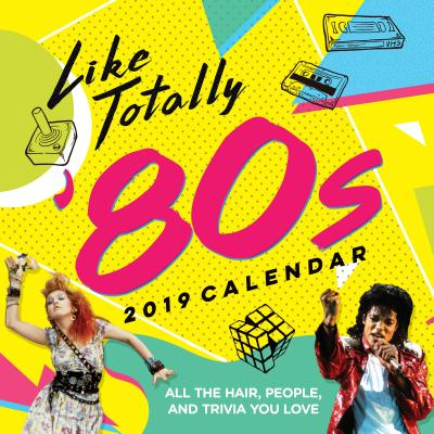 Like Totally '80s 2019 Calendar: All the Hair, People, and Trivia You Love