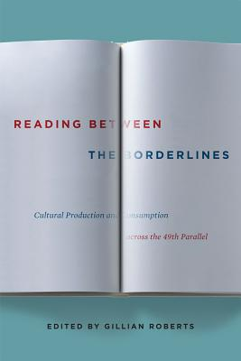 Reading Between the Borderlines: Cultural Production and Consumption Across the 49th Parallel