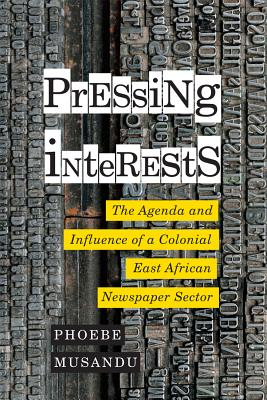 Pressing Interests: The Agenda and Influence of a Colonial East African Newspaper Sector