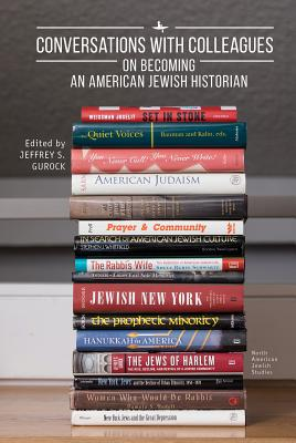 Conversations With Colleagues: On Becoming an American Jewish Historian