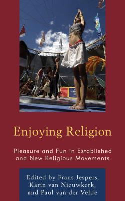 Enjoying Religion: Pleasure and Fun in Established and New Religious Movements