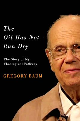 The Oil Has Not Run Dry: The Story of My Theological Pathway