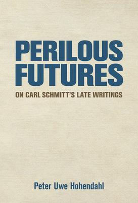 Perilous Futures: On Carl Schmitt's Late Writings
