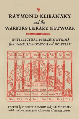 Raymond Klibansky and the Warburg Library Network: Intellectual Peregrinations from Hamburg to London and Montreal