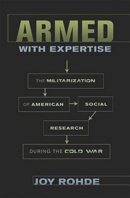 Armed With Expertise: The Militarization of American Social Research During the Cold War