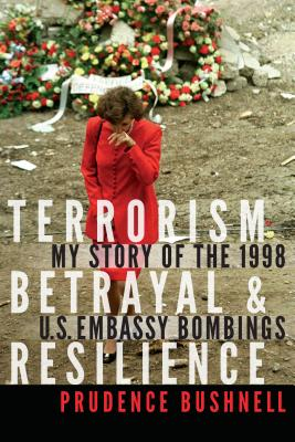 Terrorism, Betrayal & Resilience: My Story of the 1998 U.S. Embassy Bombings