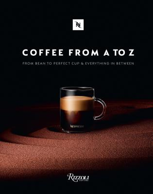 Coffee from A to Z: From Bean to Perfect Cup and Everything in Between