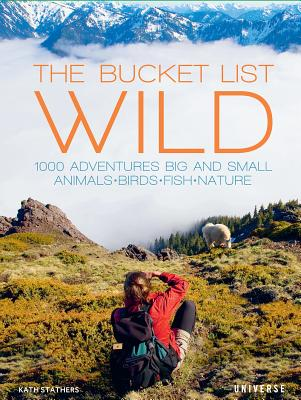 The Bucket List: Wild: 1000 Adventures Big and Small: Animals, Birds, Fish, Nature