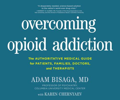 Overcoming Opioid Addiction: The Authoritative Medical Guide for Patients, Families, Doctors, and Therapists
