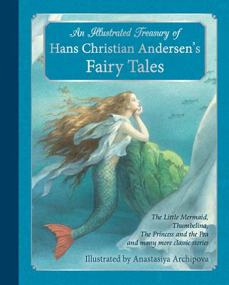 An Illustrated Treasury of Hans Christian Andersen's Fairy Tales: The Little Mermaid, Thumbelina, the Princess and the Pea and M