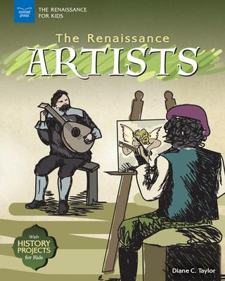 The Renaissance Artists: With History Projects for Kids
