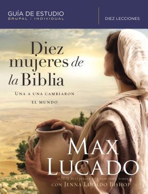 Diez mujeres de la Biblia / Ten Women of the Bible: Una a una cambiaron el mundo / One by One They Changed the World