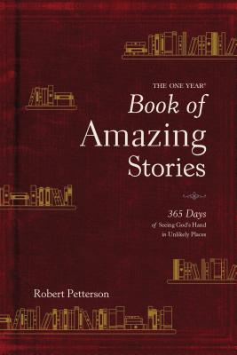 The One Year Book of Amazing Stories: 365 Days of Seeing God's Hand in Unlikely Places