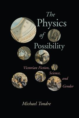The Physics of Possibility: Victorian Fiction, Science, and Gender