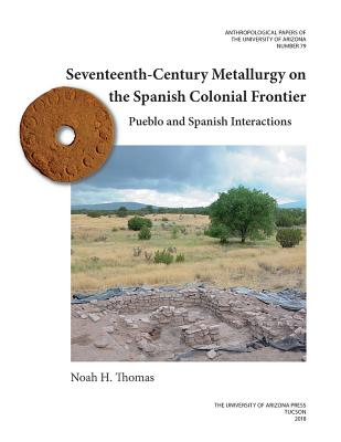 Seventeenth-century Metallurgy on the Spanish Colonial Frontier: Pueblo and Spanish Interactions