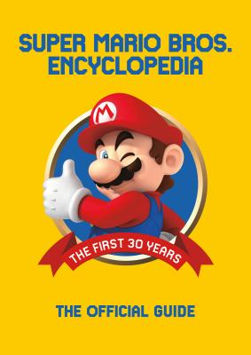Super Mario Bros. Encyclopedia: The First 30 Years: the Official Guide to the First 30 Years, 1985-2015