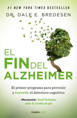 El fin del Alzheimer/ The End of Alzheimer's: El Primer Programa Para Prevenir Y Revertir El Deterioro Cognitive / the First Pro