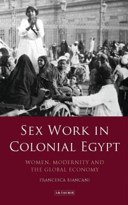 Sex Work in Colonial Egypt: Women, Modernity and the Global Economy