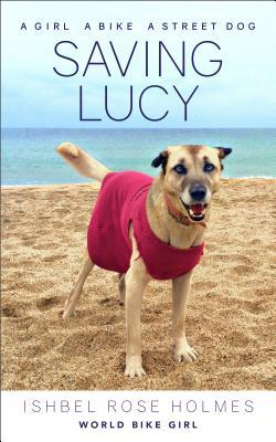 Saving Lucy: A Girl, a Bike, and a Street Dog