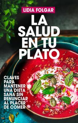 La salud en tu plato / Health on Your Plate: Claves Para Mantener Una Dieta Sana Sin Renunciar Al Placer De Comer