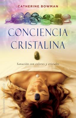 Conciencia cristalina / Crystal Awareness: Sanacion Con Colores Y Cristales