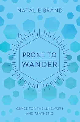 Prone to Wander: Grace for the Lukewarm and Apathetic