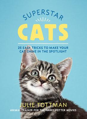 Superstar Cats: 25 Easy Tricks to Make Your Cat Shine in the Spotlight