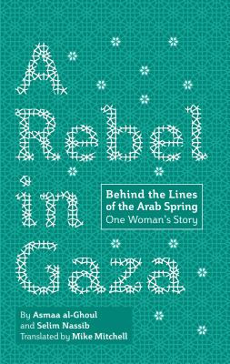 A Rebel in Gaza: Behind the Lines of the Arab Spring, One Woman's Story