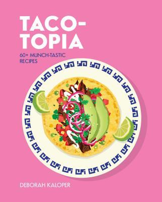 Taco-Topia: 60+ Munch-Tastic Recipes