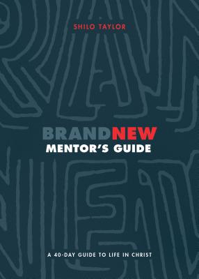 Brand New Mentor's Guide: A Forty Day Guide to Life in Christ
