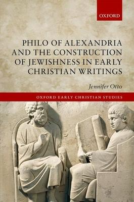 Philo of Alexandria and the Construction of Jewishness in Early Christian Writings