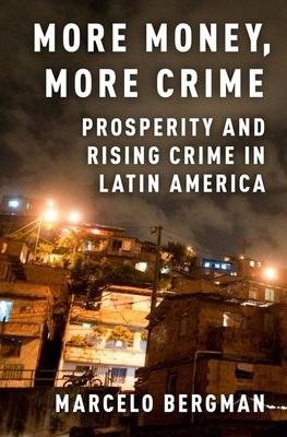More Money, More Crime: Prosperity and Rising Crime in Latin America