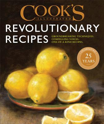 Cook's Illustrated Revolutionary Recipes: Groundbreaking Techniques, Compelling Voices, One-of-a-kind Recipes