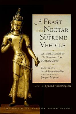 A Feast of the Nectar of the Supreme Vehicle: An Explanation of the Ornament of the Mahayana Sutras