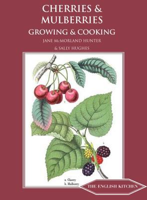 Cherries & Mulberries: Growing and Cooking