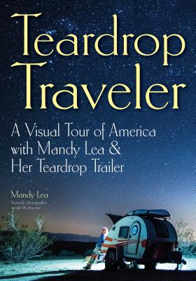 Teardrop Traveler: A Visual Tour of America with Mandy Lea & Her Teardrop Trailer
