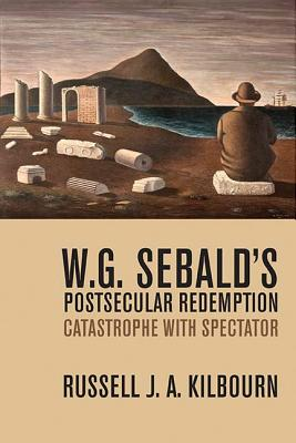 W. G. Sebald's Postsecular Redemption: Catastrophe With Spectator