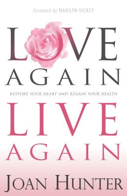 Love Again, Live Again: Restore Your Heart and Regain Your Health