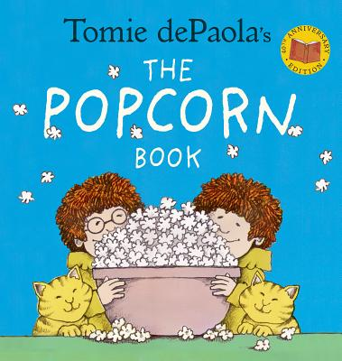 Tomie Depaola's the Popcorn Book: 40th Anniversary Edition