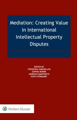 Mediation: Creating Value in International Intellectual Property Disputes