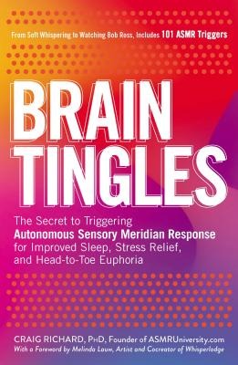 Brain Tingles: The Secret to Triggering Autonomous Sensory Meridian Response for Improved Sleep, Stress Relief, and Head-to-Toe