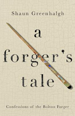 A Forger's Tale: Confessions of the Bolton Forger