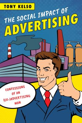 The Social Impact of Advertising: Confessions of an (Ex)-Advertising Man