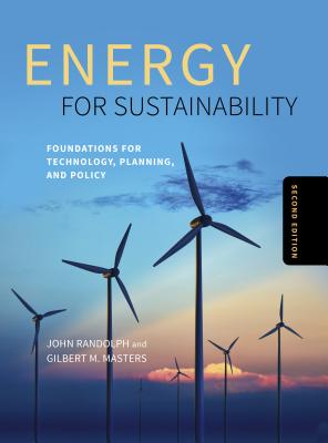 Energy for Sustainability: Foundations for Technology, Planning, and Policy