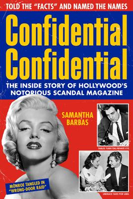 Confidential Confidential: The Inside Story of Hollywood's Notorious Scandal Magazine
