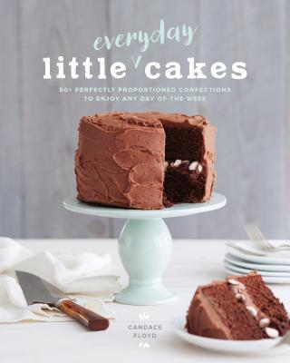 Little Everyday Cakes: 50+ Perfectly Proportioned Confections to Enjoy Any Day of the Week